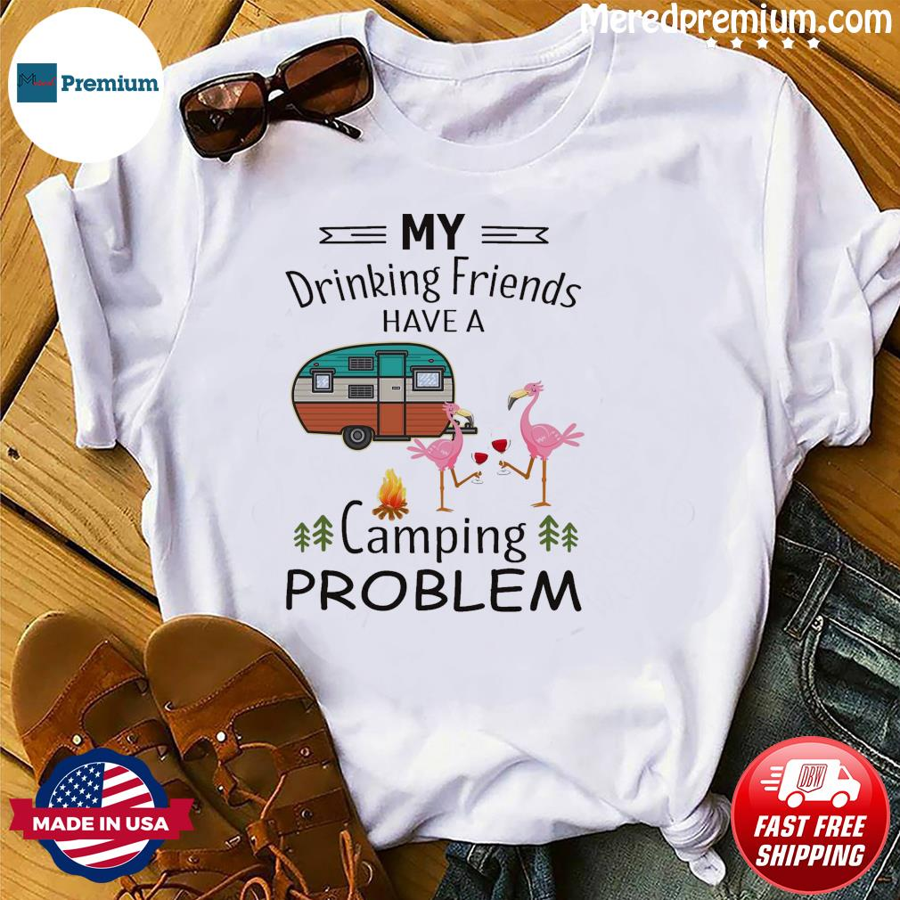 Official Flamingo My Drinking Friends Have A Camping Problem Shirt