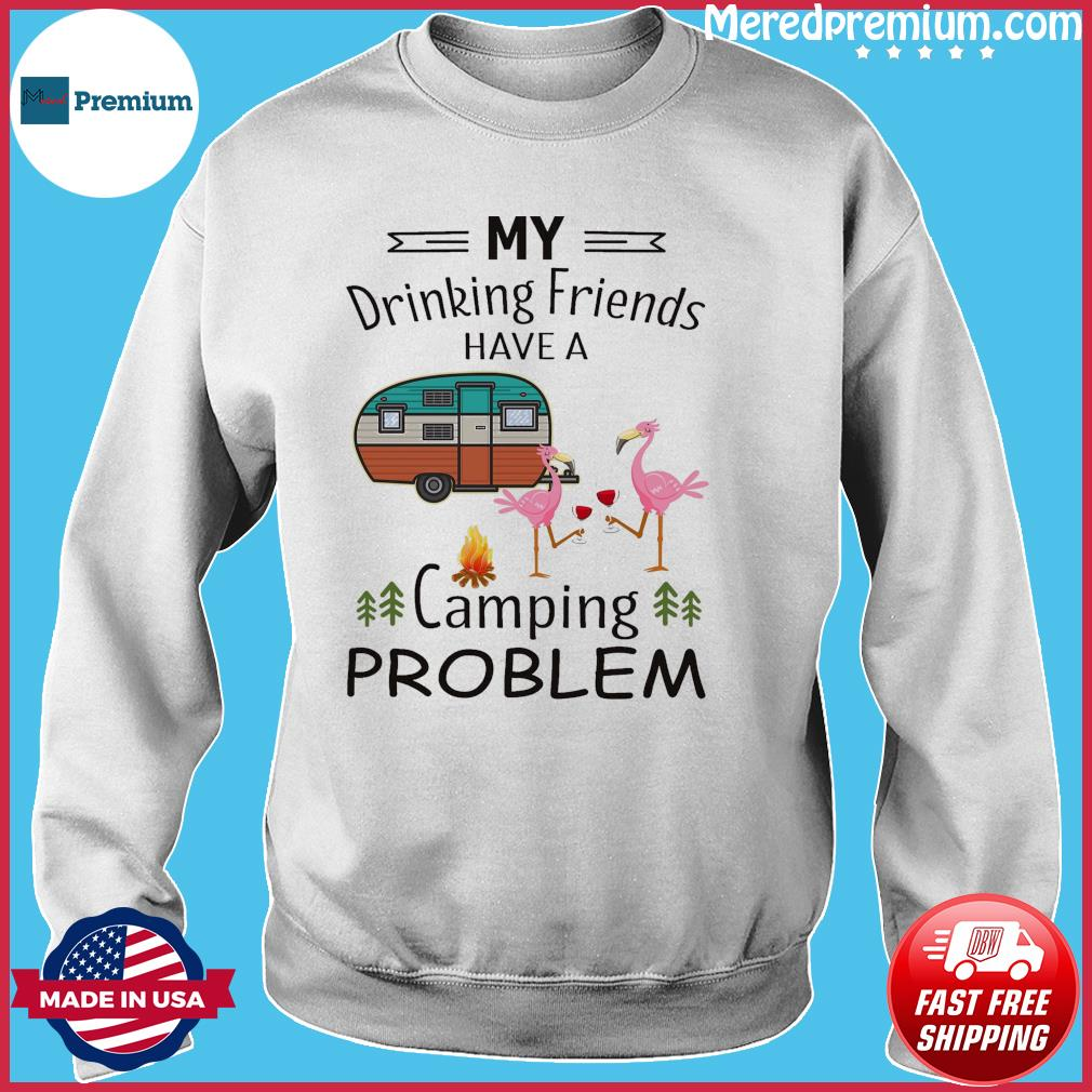 Official Flamingo My Drinking Friends Have A Camping Problem Shirt Sweater