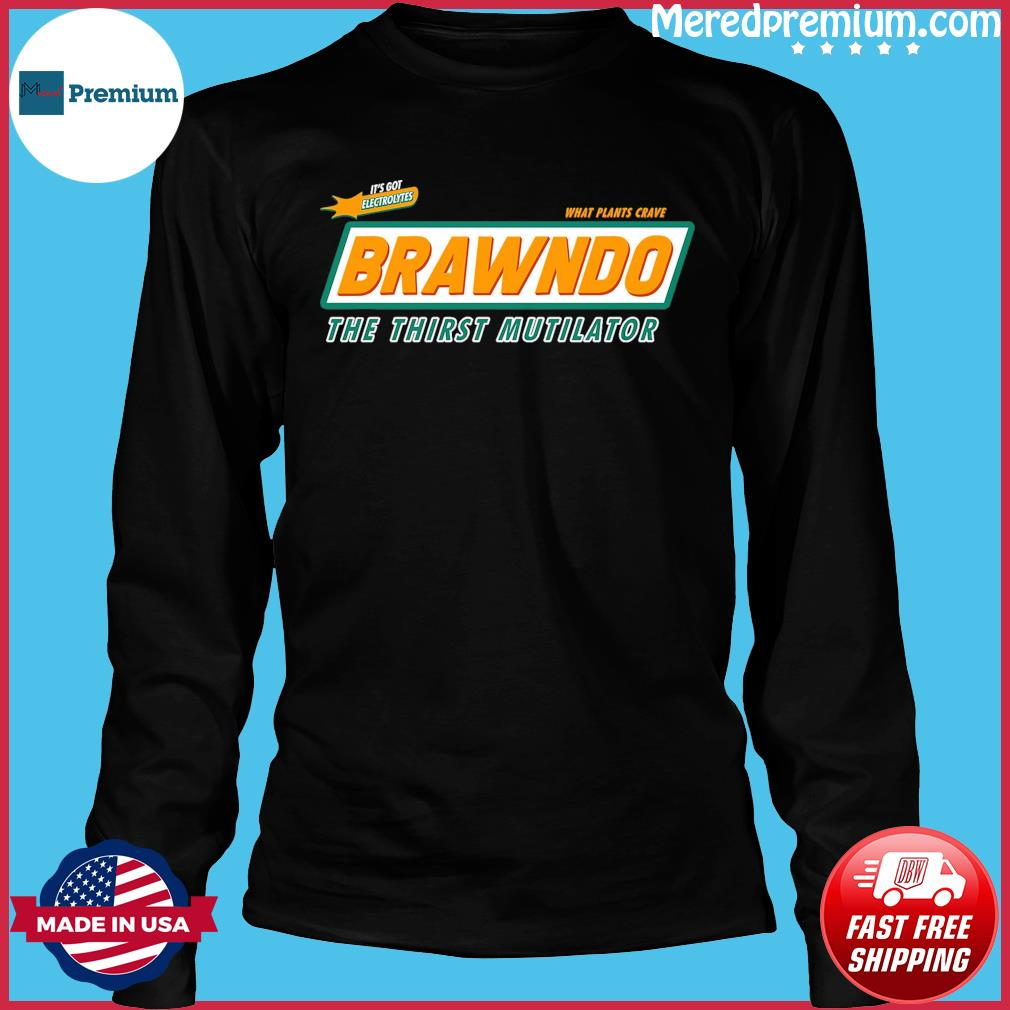 Official It's Got Electrolytes What Plants Crave Brawndo The Thirst Mutilator Shirt Long Sleeve