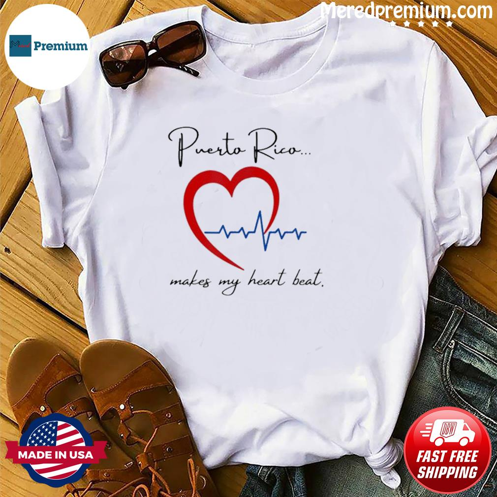 Puerto Rico Makes My Heart Beat Shirt
