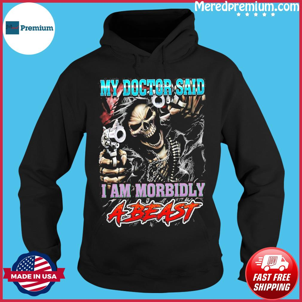 Skull my doctor said I am morbidly abeast 2021 s Hoodie