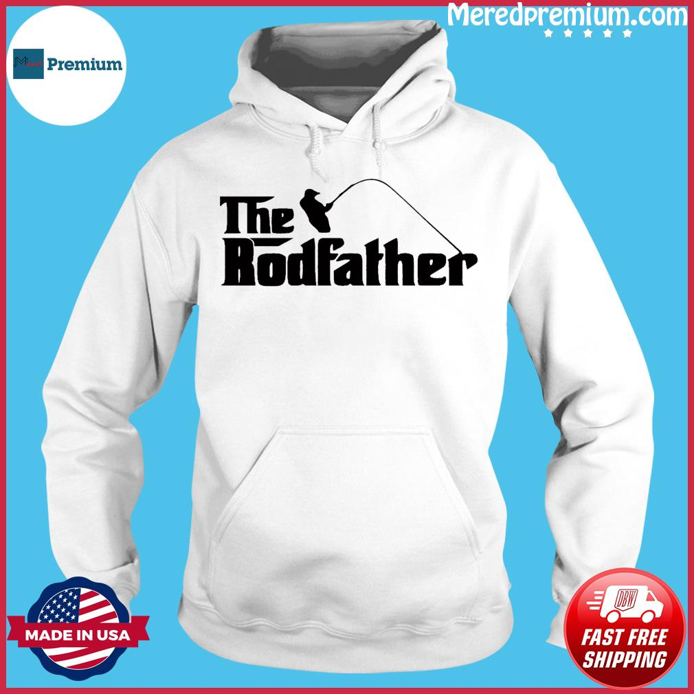 The Rodfather T-Shirt, Fathers Day Gift, New Dad Fishing Gift T-Shirt Hoodie