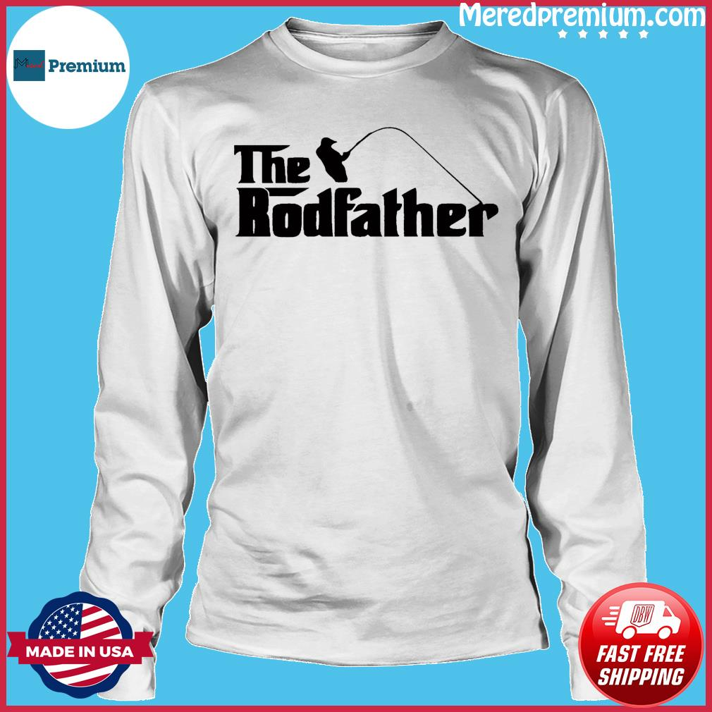 The Rodfather T-Shirt, Fathers Day Gift, New Dad Fishing Gift T-Shirt Long Sleeve