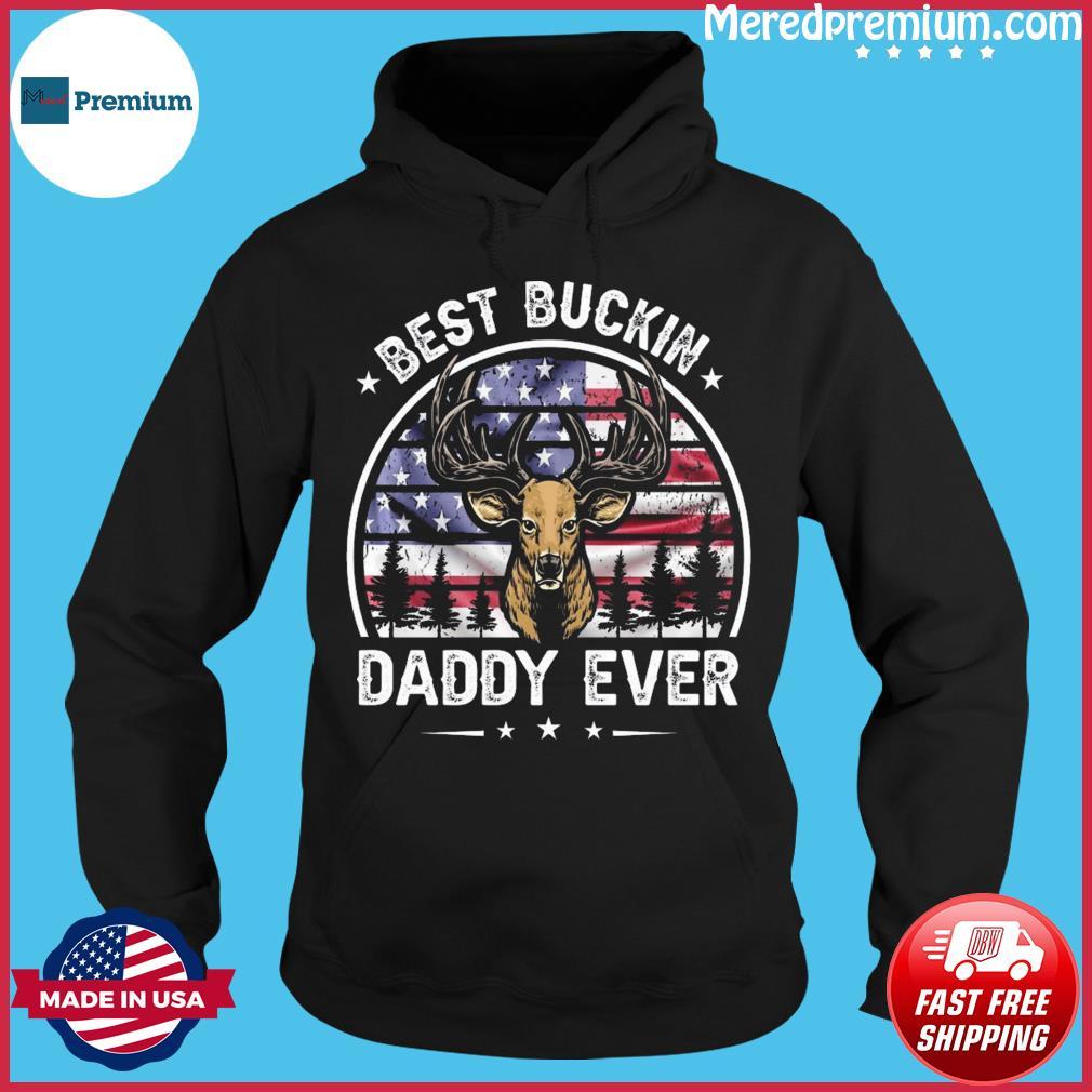 Best Buckin Daddy Ever July 4th American Flag Vintage Shirt Hoodie
