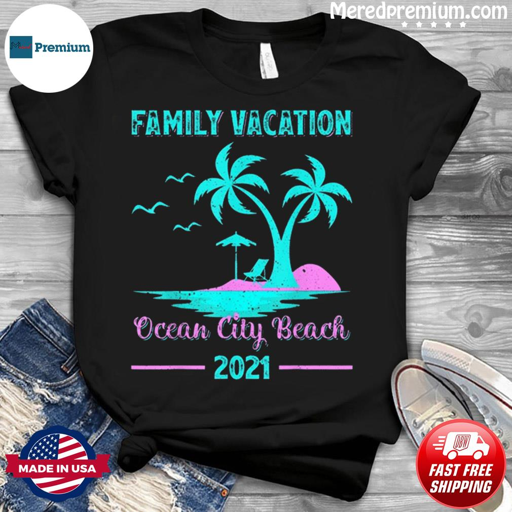 Family Vacation 2021 Maryland Ocean City Beach Shirt