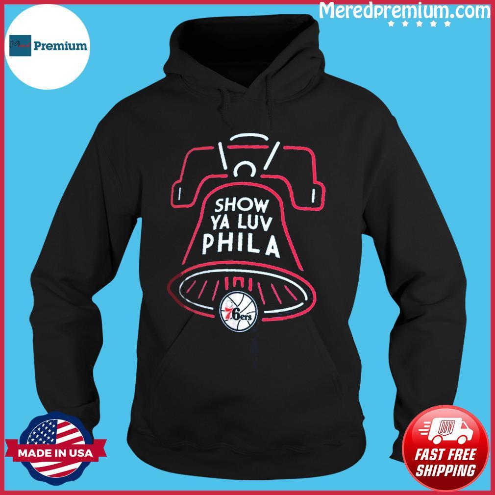 Philadelphia 76ers Show Ya Luv Phila Shirt Hoodie