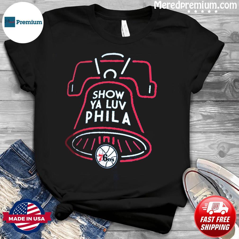 Philadelphia 76ers Show Ya Luv Phila Shirt