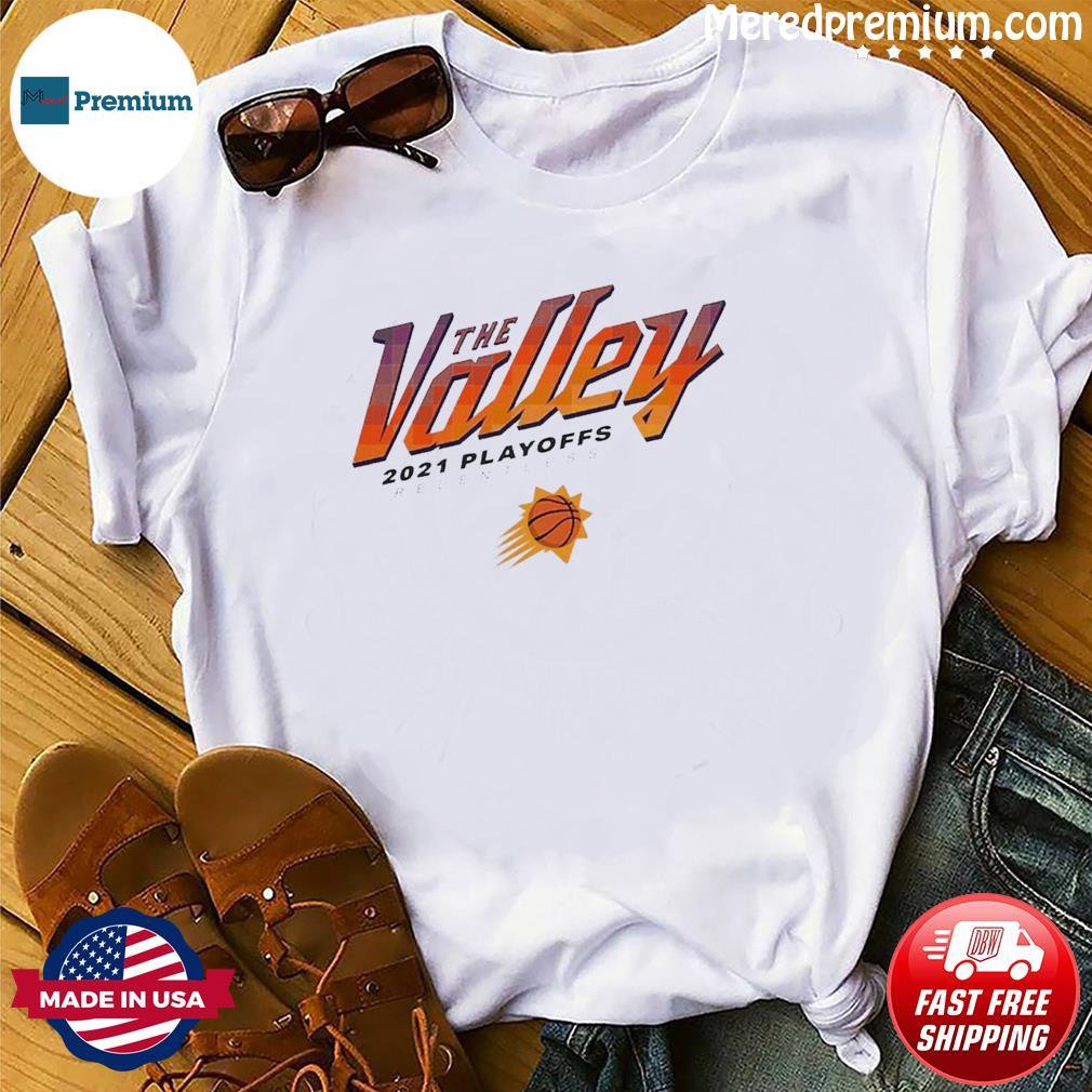 Phoenix Suns The Valley 2021 NBA Playoffs Relentless Shirt