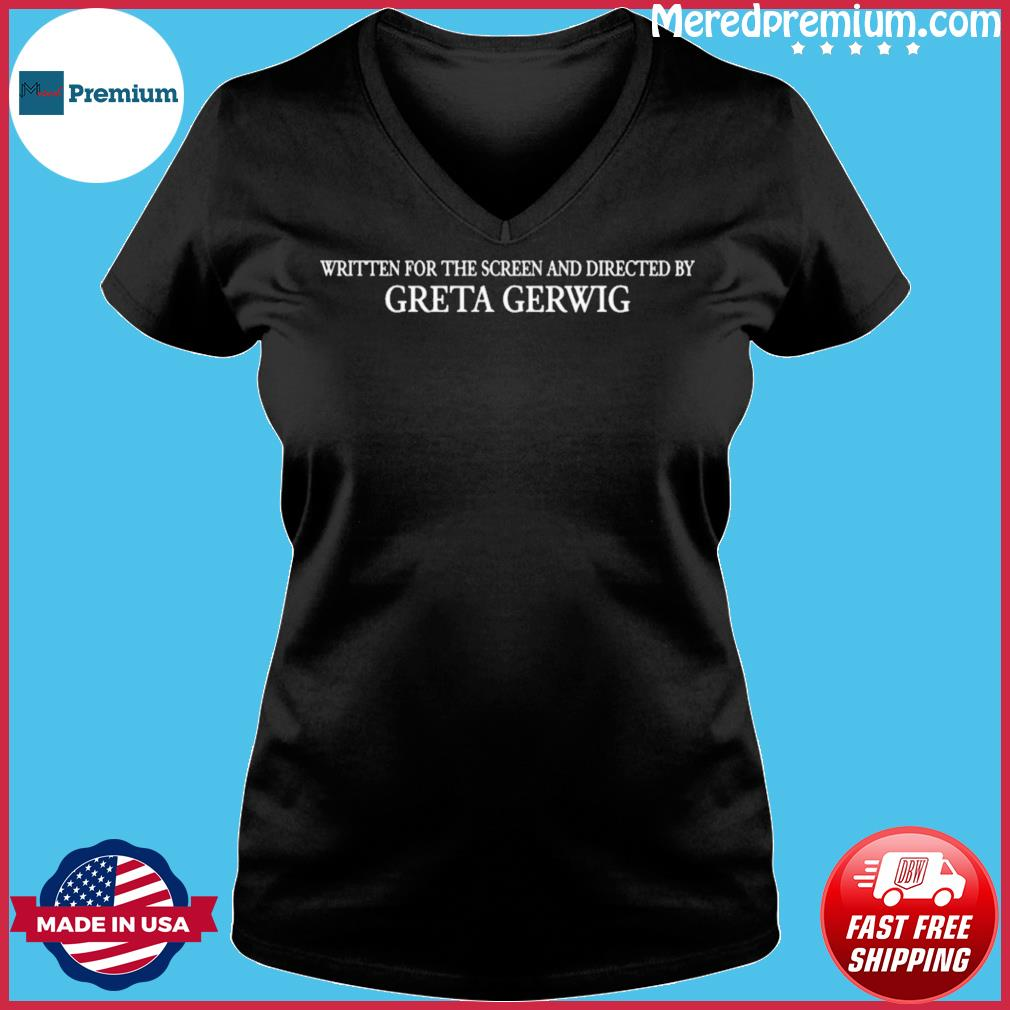 Written For The Screen And Directed By Greta Gerwig Shirt Ladies V-neck
