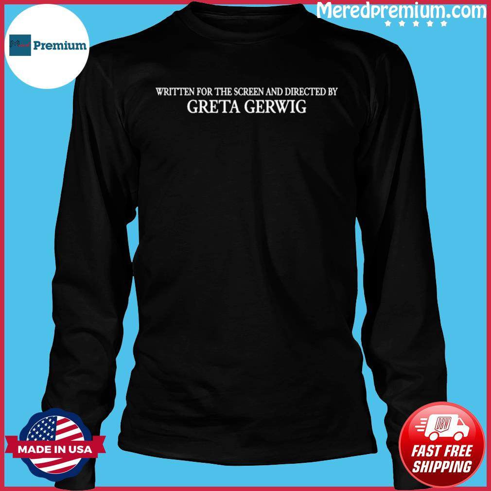 Written For The Screen And Directed By Greta Gerwig Shirt Long Sleeve
