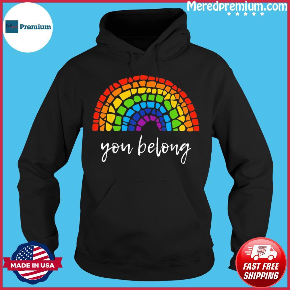 You Belong LGBTQ Rainbow Gay Pride Shirt Hoodie