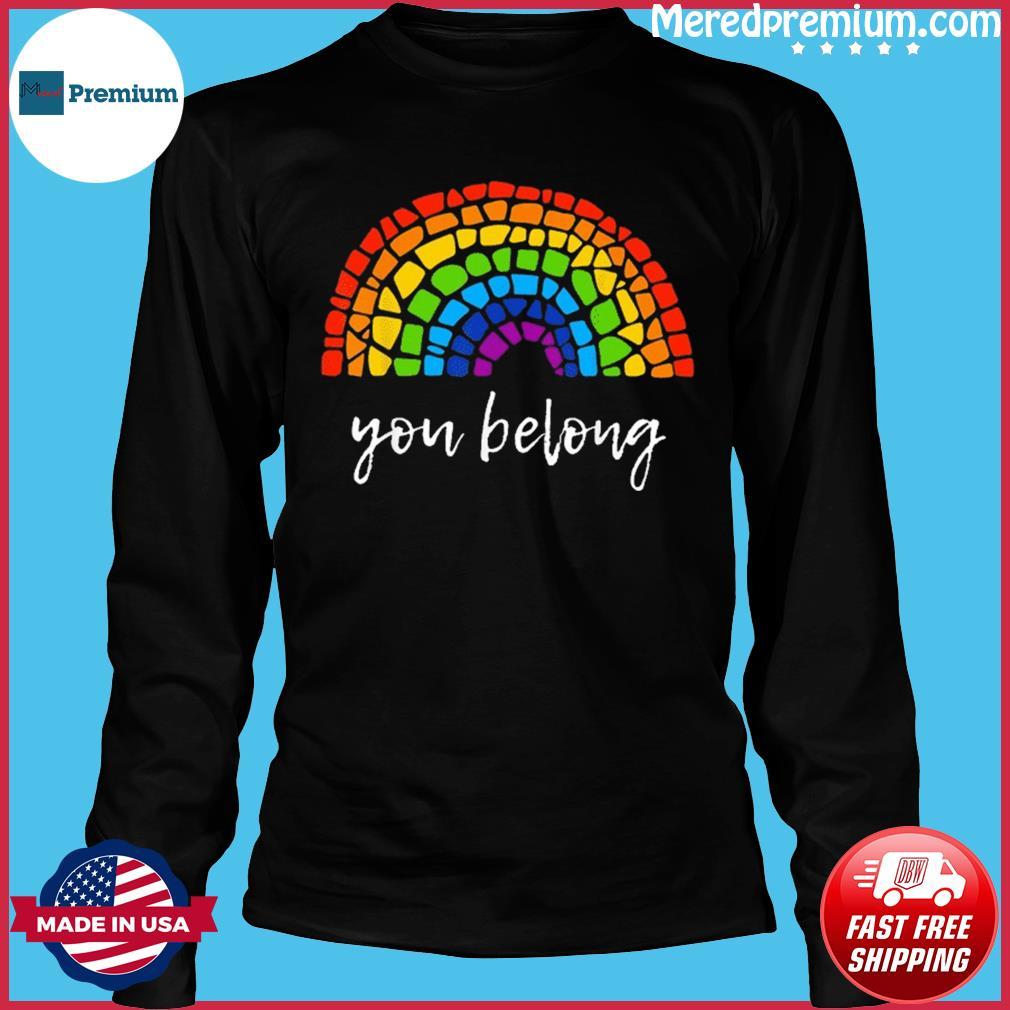 You Belong LGBTQ Rainbow Gay Pride Shirt Long Sleeve