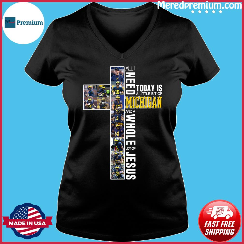 All Need Today Is A Little Bit Of Michigan And A Whole Lot Of Jesus Shirt Ladies V-neck