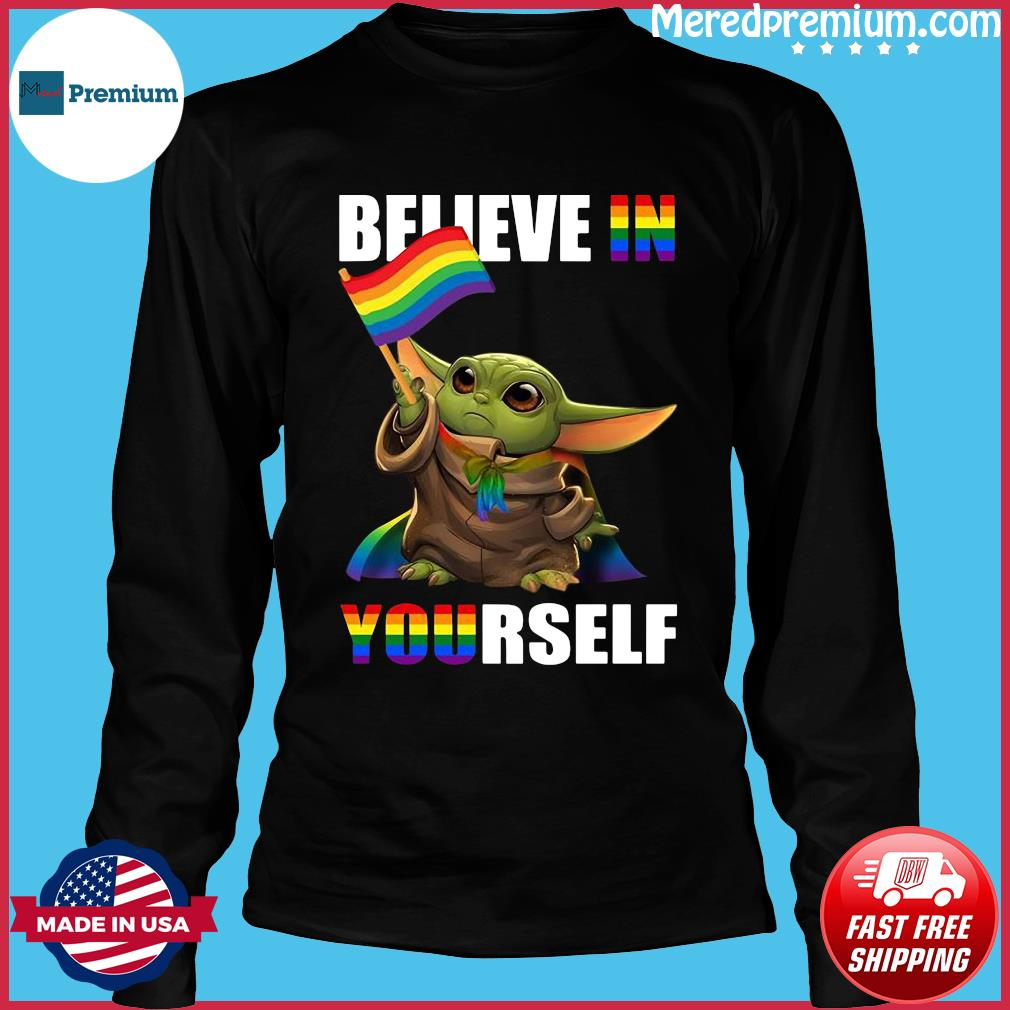 Lgbt Baby Yoda Believe In Yourself Shirt Long Sleeve