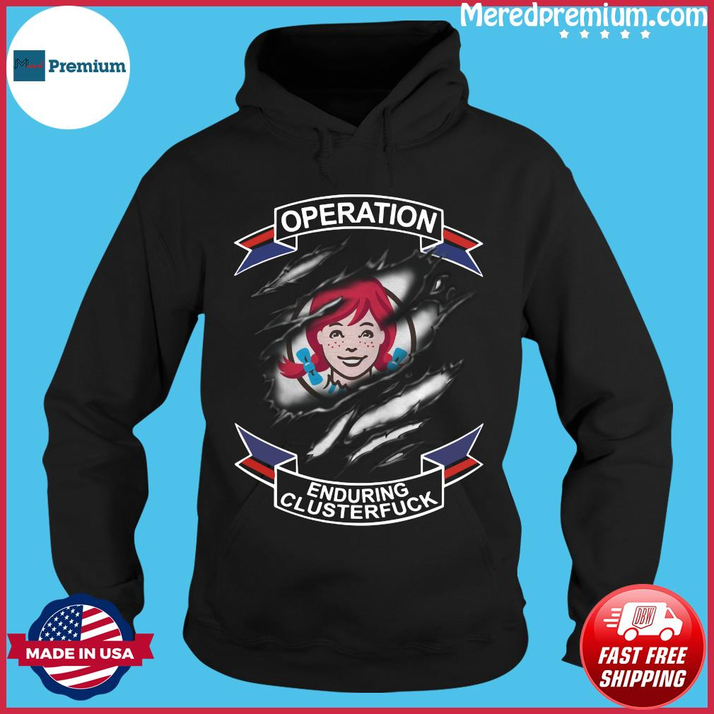 Wendy's Operation Enduring Clusterfuck Shirt Hoodie
