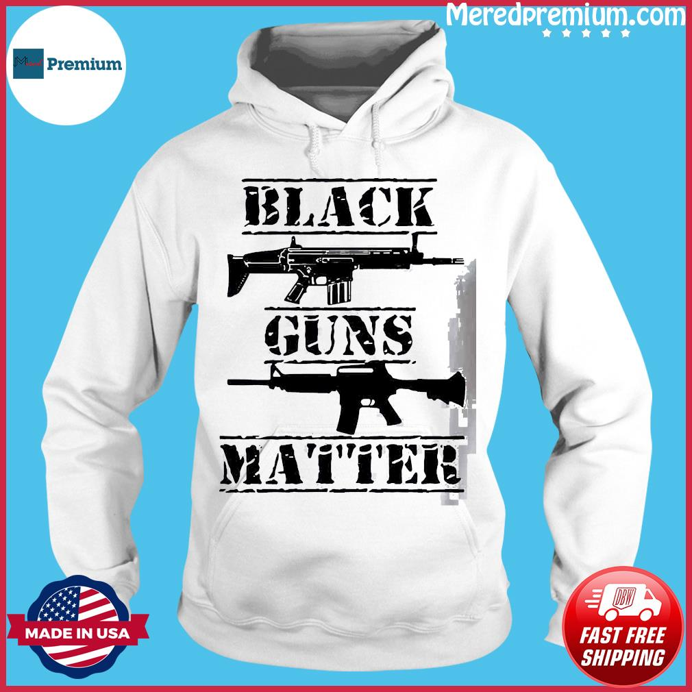 Black Guns Matter Shirt Hoodie