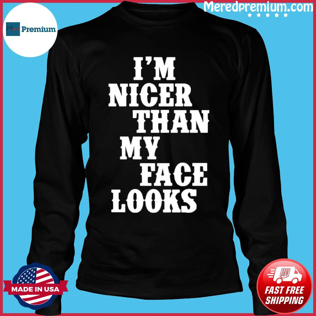 I'm Nicer Than My Face Looks Shirt Long Sleeve