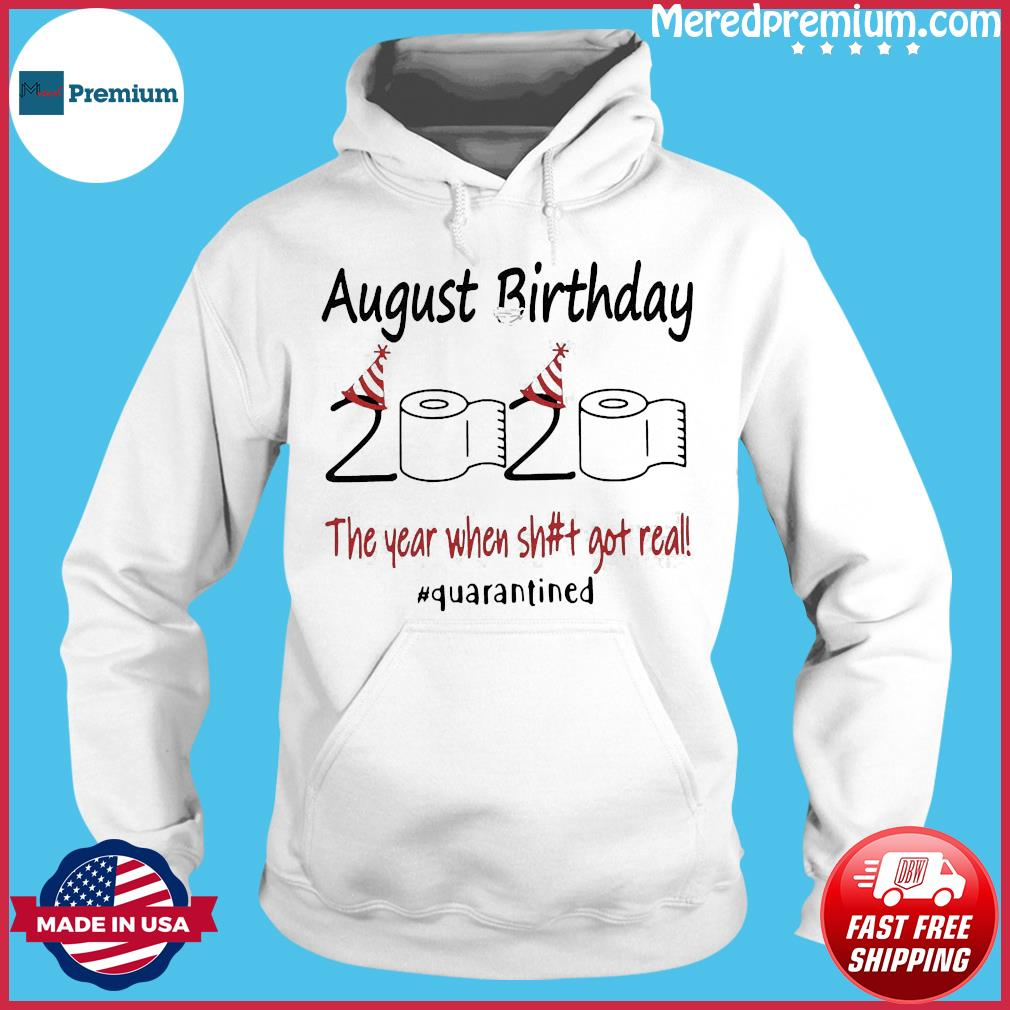 August Birthday The Year When Shit Got Real Quarantined Shirt Hoodie