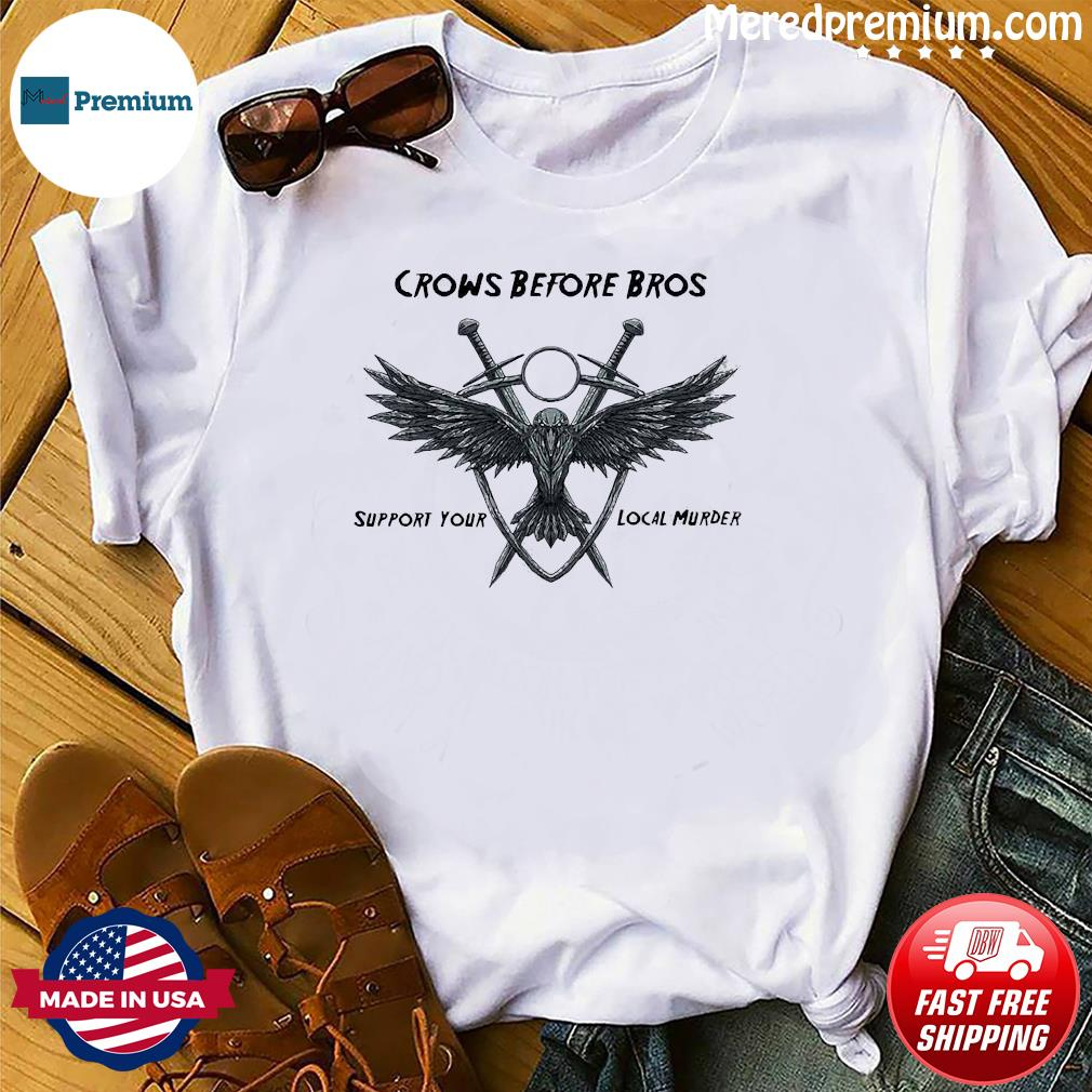 Crows before bros support your local murder Shirt