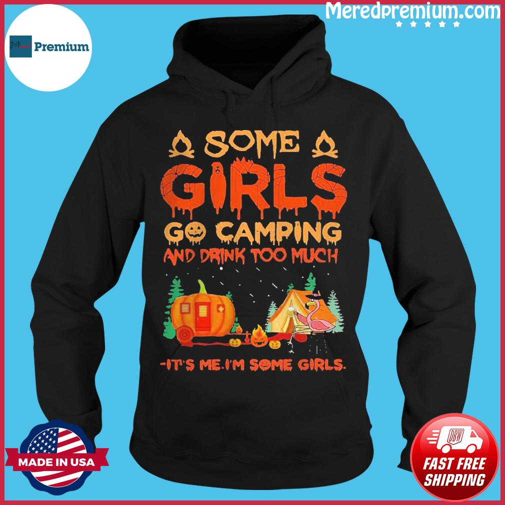 Flamingo some girl go Camping and drink too much it's me I'm some girls s Hoodie