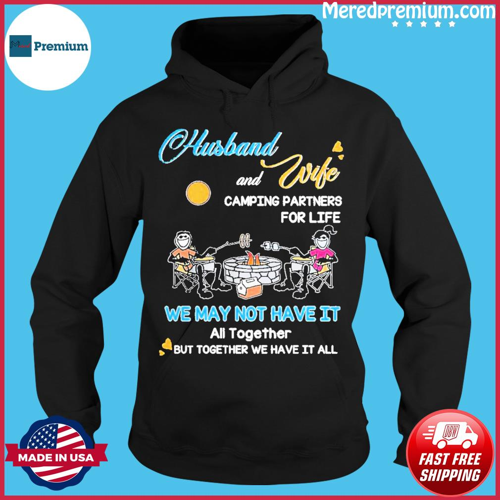 Husband And Wife Camping Partners For Life We May Not Have It Shirt Hoodie