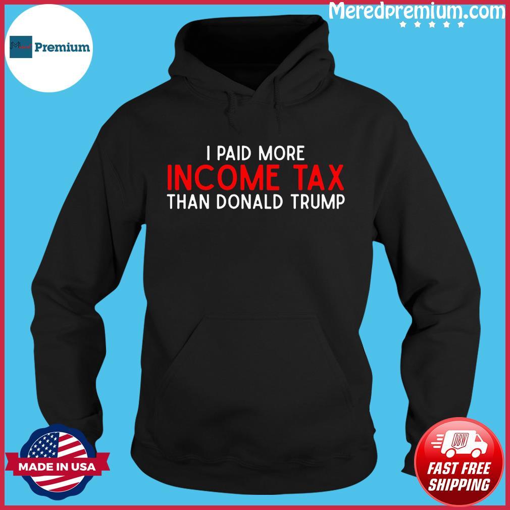 I PAID MORE INCOME TAX THAN DONALD TRUMP T-Shirt Hoodie