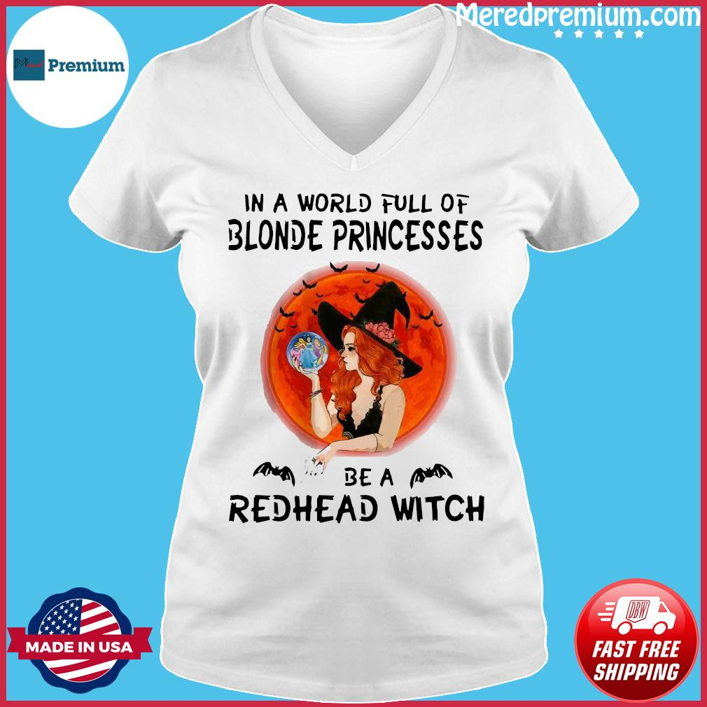 In a world full of blonde princesses be a redhead witch Halloween s Ladies V-neck