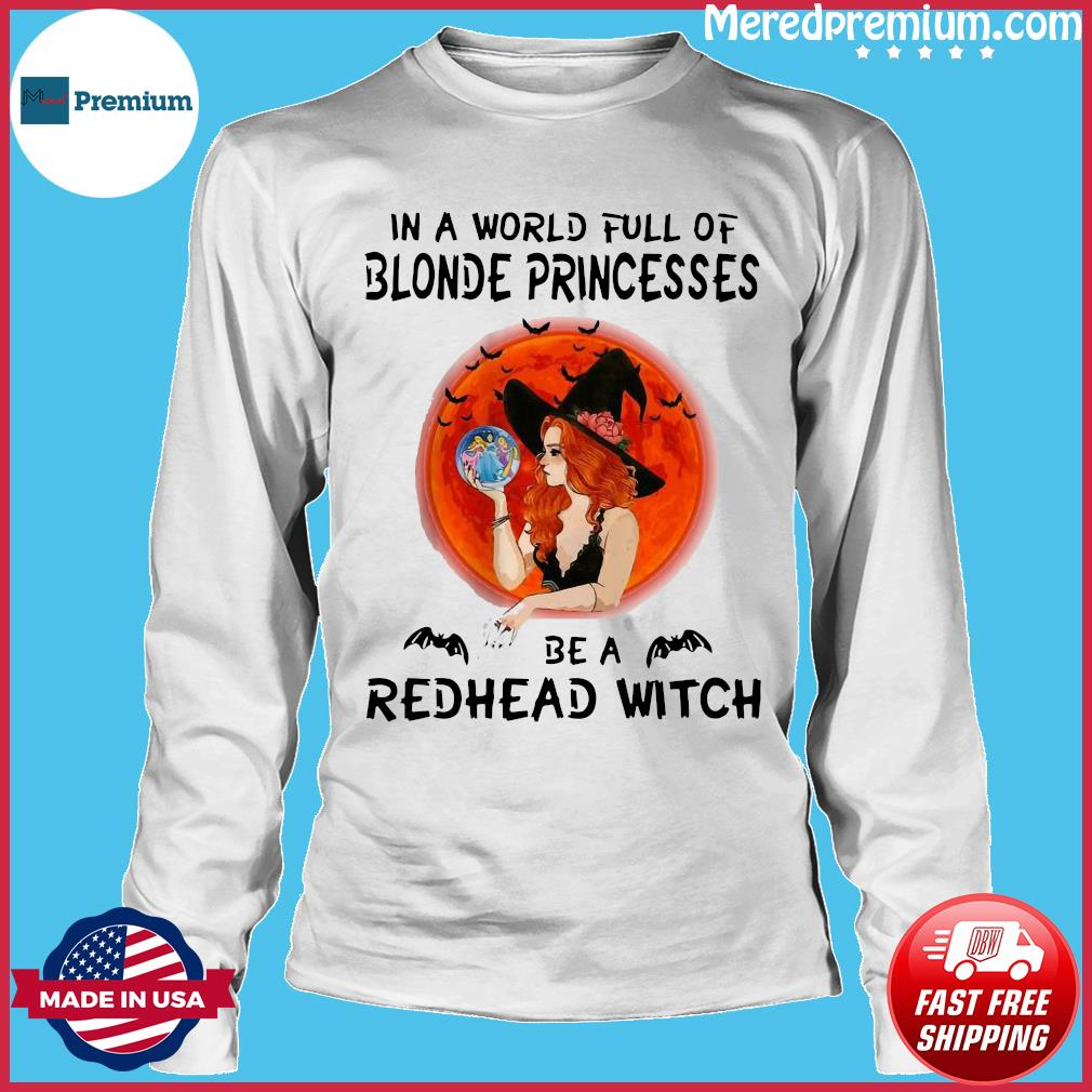 In a world full of blonde princesses be a redhead witch Halloween s Long Sleeve