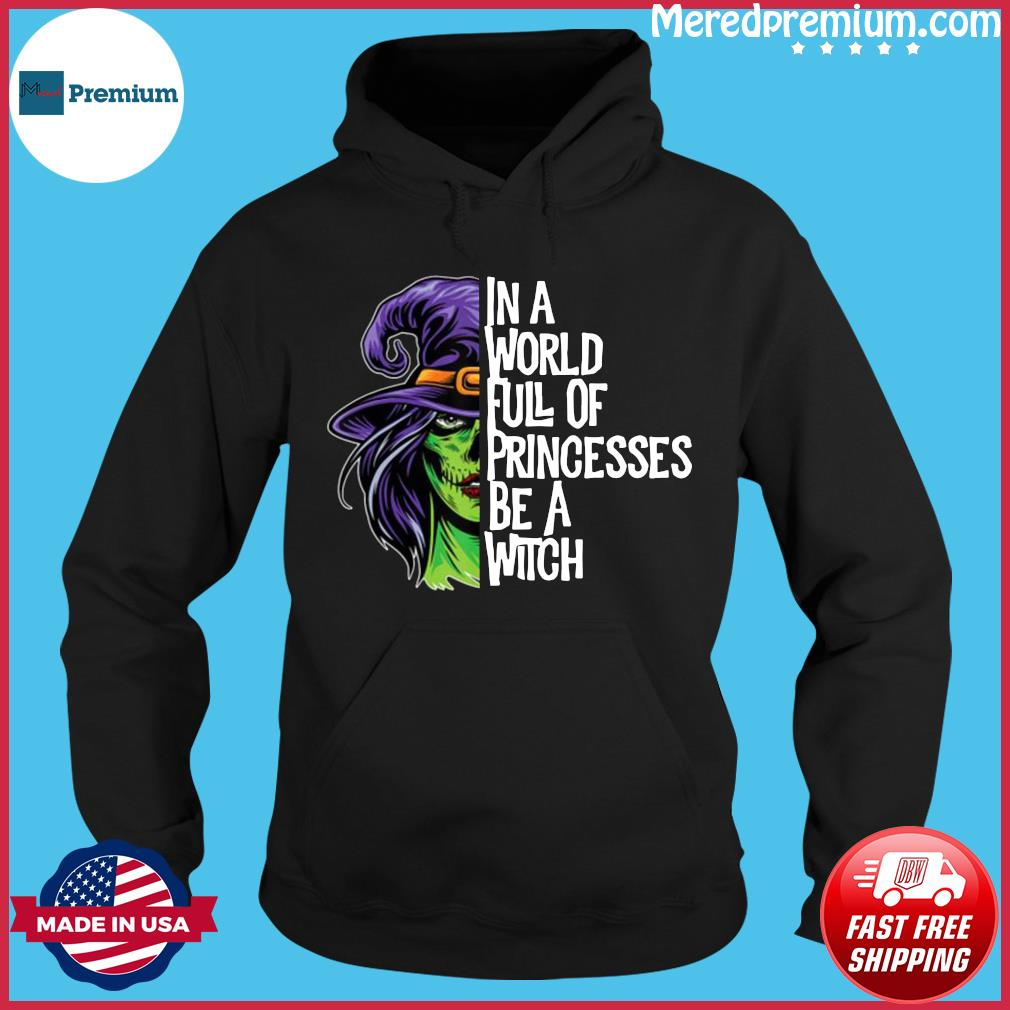 In A World Full Of Princesses Be A Witch Women's Halloween s Hoodie