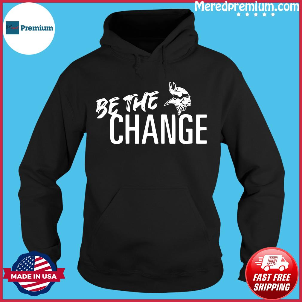 Minnesota Vikings Be The Change Shirt Hoodie
