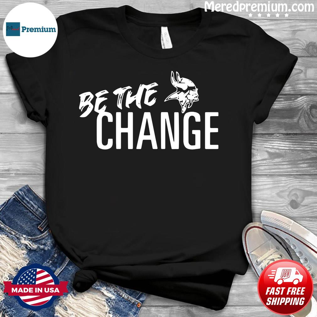 Minnesota Vikings Be The Change Shirt