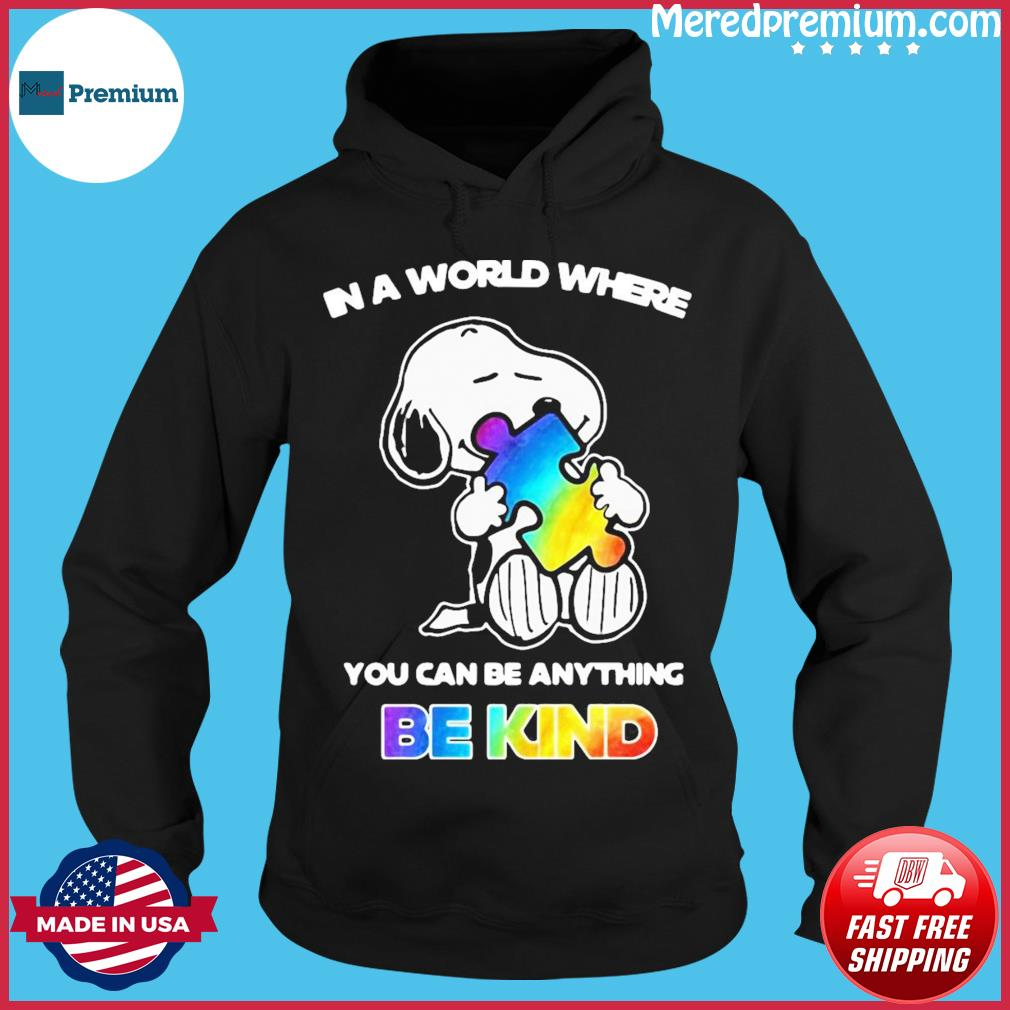 Snoopy Hug Autism In A World Where You Can Be Anything Be Kind Shirt Hoodie