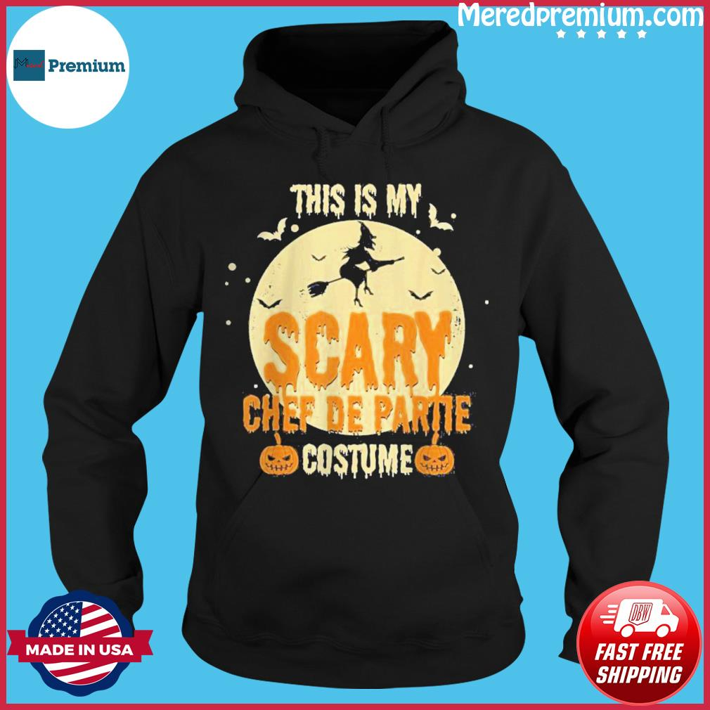 This My Scary Chef De Partie Costume Halloween Shirt Hoodie