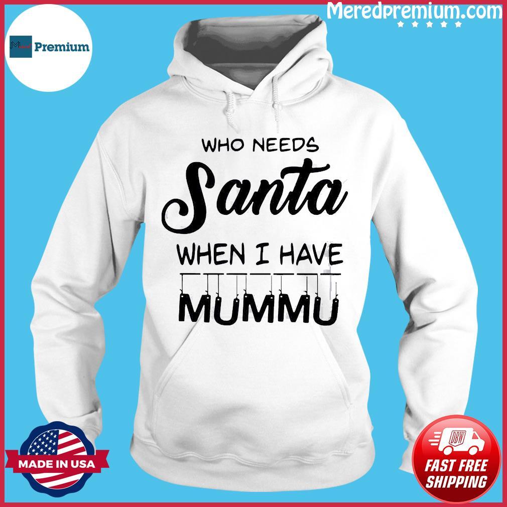 Who needs Santa when I have Mummu Shirt Hoodie