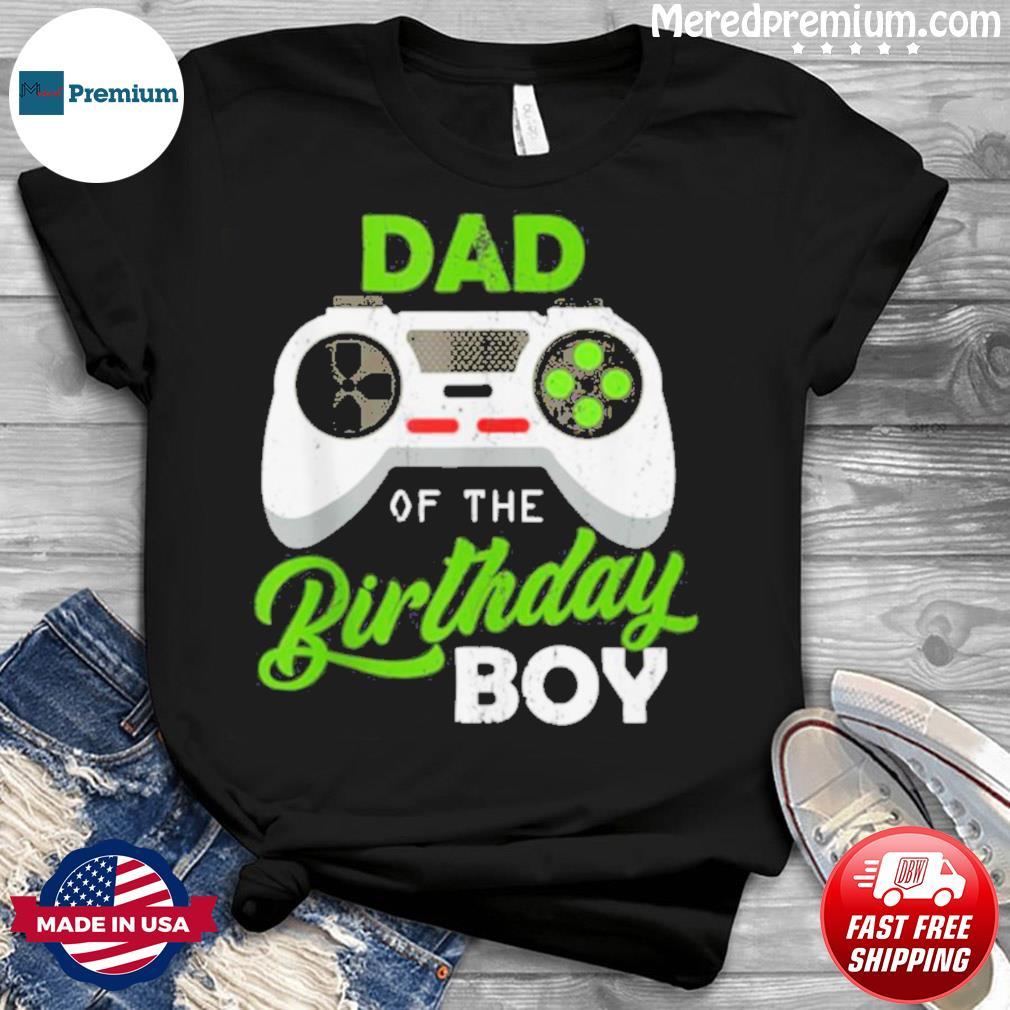 Dad Of The Birthday Boy Video Gamer For Him shirt