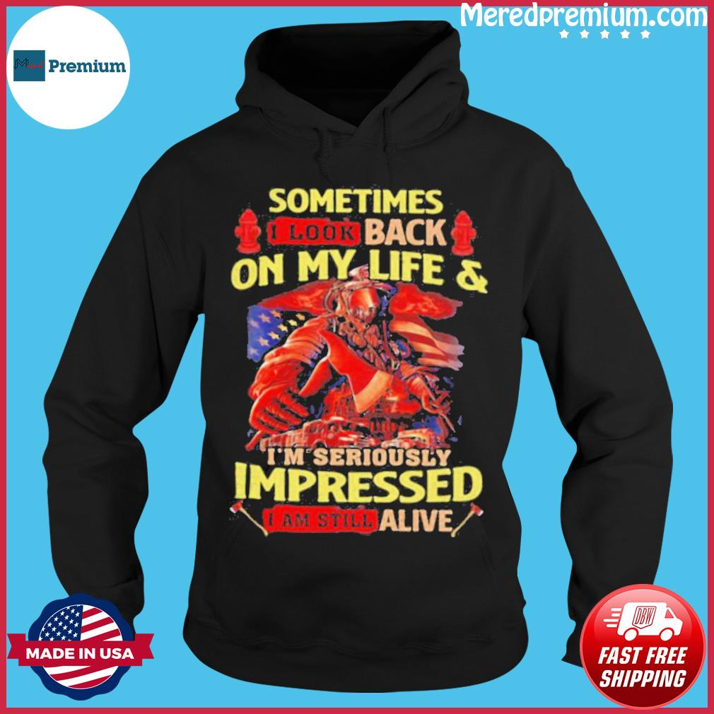 Firefighter Sometimes I Look Back On My Life _ I'm Seriously Impressed I Am Still Alive s Hoodie