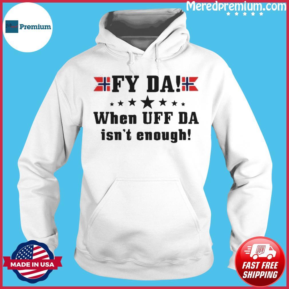 Fy Da when UFF Da isn't enough s Hoodie
