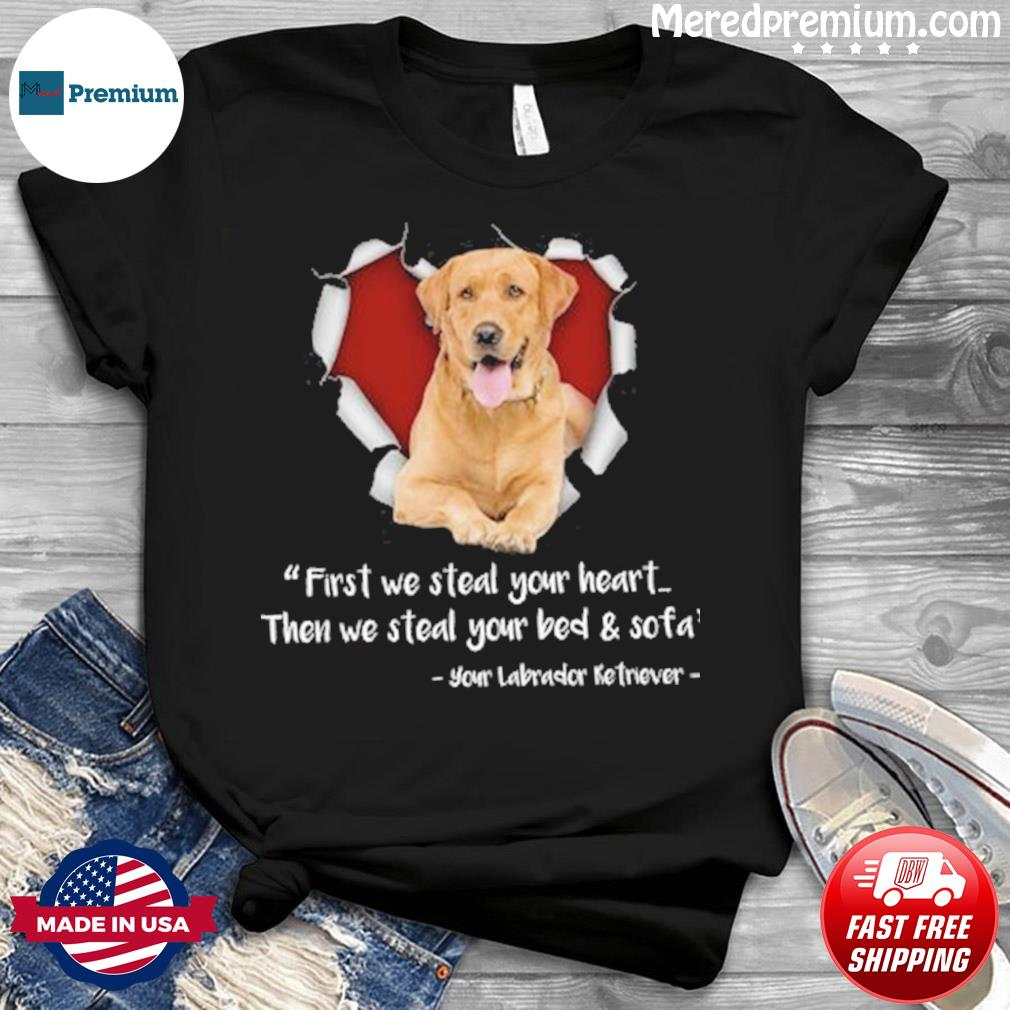 Golden Dog First We Steal Your Heart Then We Steal Your Bed Sofa Shirt
