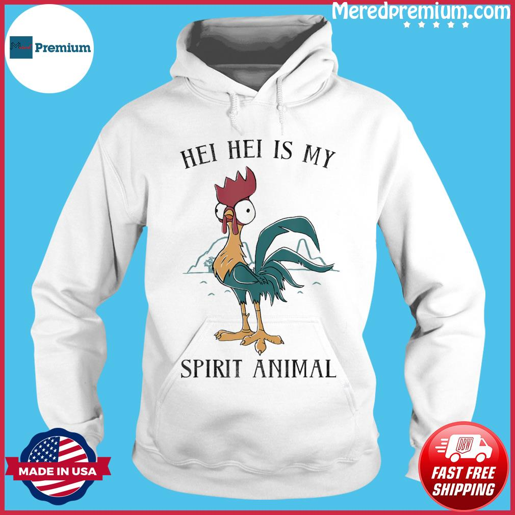 Hei Hei Is My Spirit Animal Shirt Hoodie
