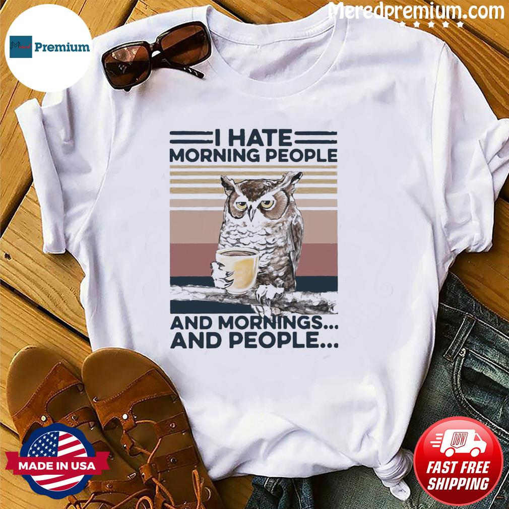 Olw Drink Coffee Hate Morning People And Mornings And People Vintage Shirt