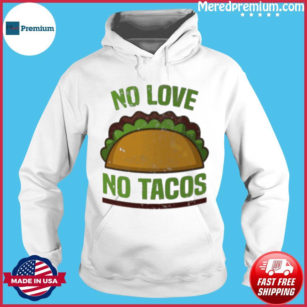 Tacos Vintage Mexican Iowa No Love No Tacos Food Grill Humor T-Shirt Hoodie