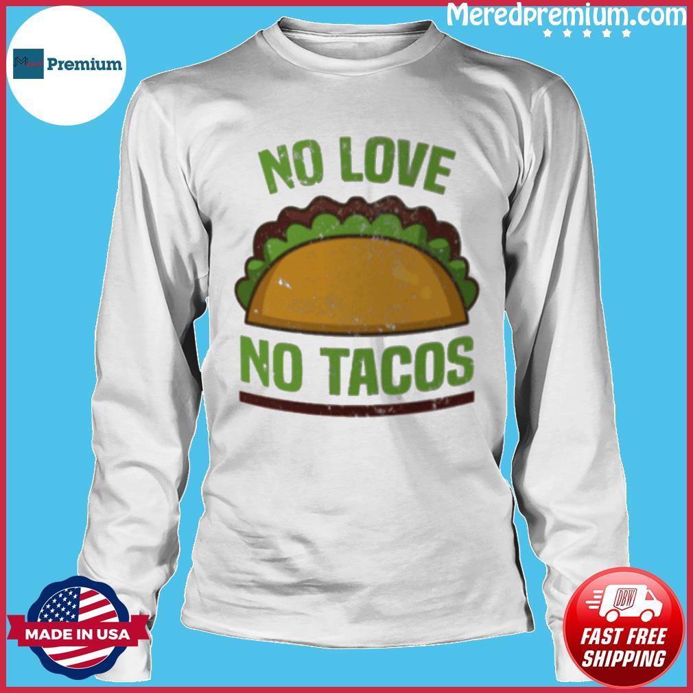 Tacos Vintage Mexican Iowa No Love No Tacos Food Grill Humor T-Shirt Long Sleeve