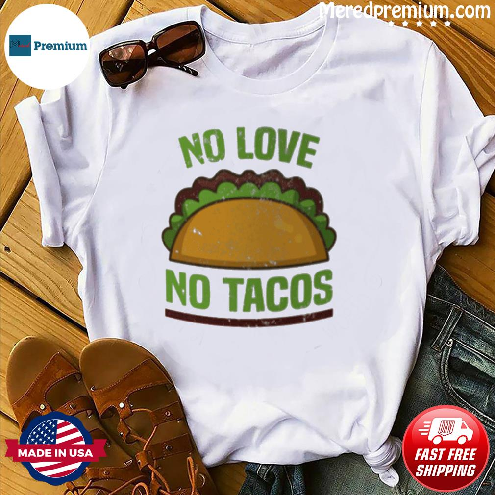 Tacos Vintage Mexican Iowa No Love No Tacos Food Grill Humor T-Shirt