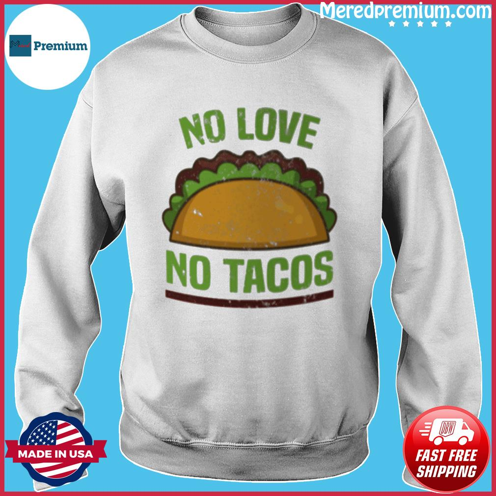 Tacos Vintage Mexican Iowa No Love No Tacos Food Grill Humor T-Shirt Sweater