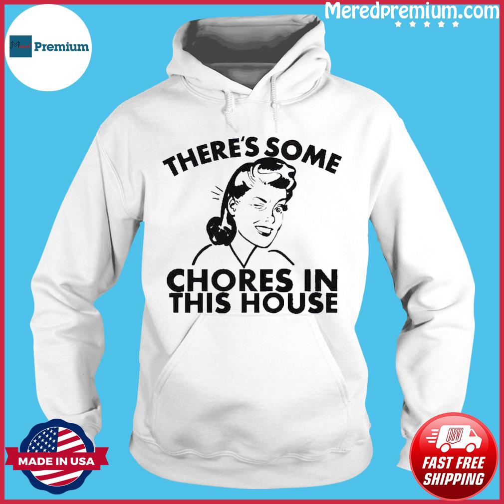 There's Some Chores In This House Shirt Hoodie