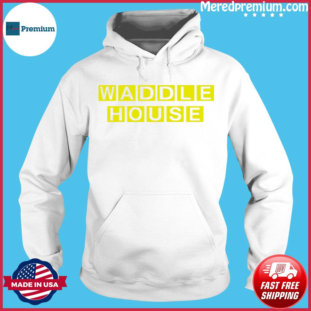 Waddle House Official T-Shirt Hoodie