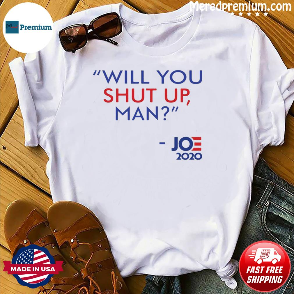 Will You Shut Up Man Joe Biden 2020 Political T-Shirt
