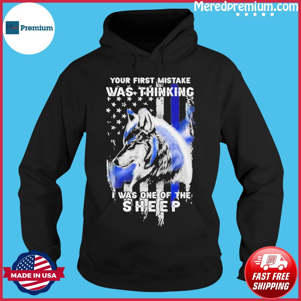 Wolf Your First Mistake Was Thinking Was One Of The Sheep American Flag s Hoodie