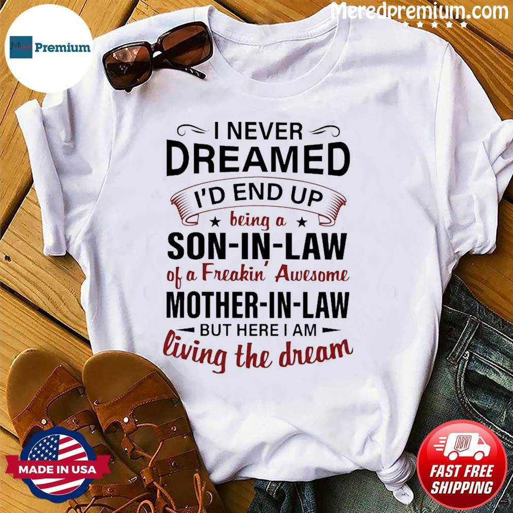 I Never Dreamed I'd End Up Being A Son In Law Shirt